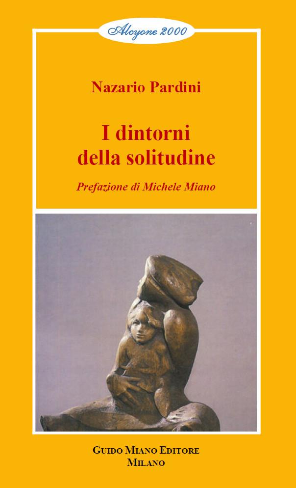 """Nazario Pardini, """"I dintorni della solitudine"""" (Ed. Miano)"""